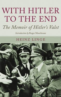 With Hitler to the End: The Memoirs of Hitler's Valet 9781602398047
