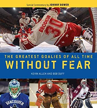 Without Fear: The Greatest Goalies of All Time 9781600786129