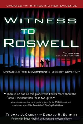 Witness to Roswell: Unmasking the Government's Biggest Cover-Up 9781601630667