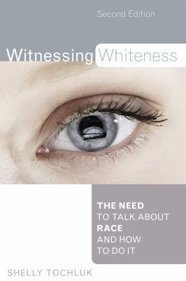 Witnessing Whiteness: The Need to Talk about Race and How to Do It 9781607092575