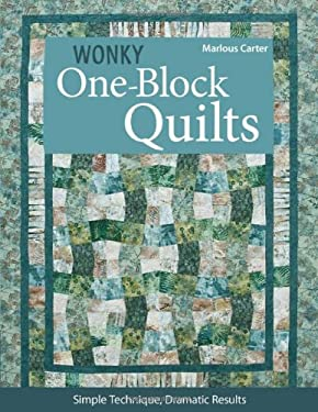 Wonky One-Block Quilts: Simple Technique, Dramatic Results 9781607052012