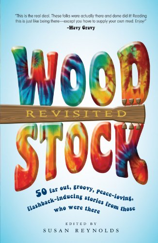 Woodstock Revisited: 50 Far Out, Groovy, Peace-Loving, Flashback-Inducing Stories from Those Who Were There 9781605506289