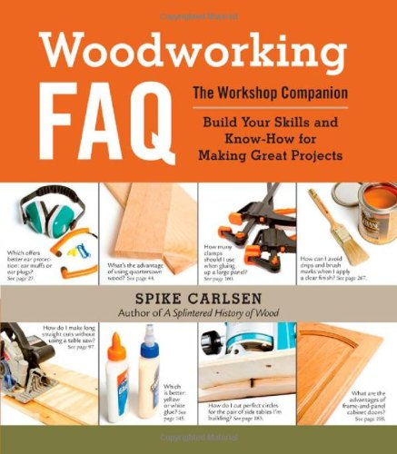 Woodworking FAQ: The Workshop Companion: Build Your Skills and Know-How for Making Great Projects 9781603427296