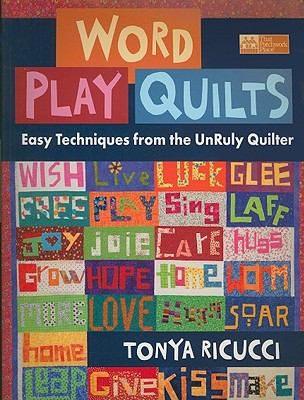 Word Play Quilts: Easy Techniques from the UnRuly Quilter 9781604680171