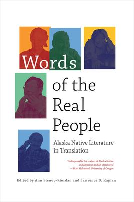 Words of the Real People: Alaska Native Literature in Translation 9781602230040