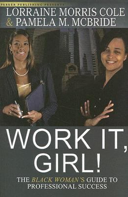 Work It, Girl!: The Black Woman's Guide to Professional Success 9781600430237