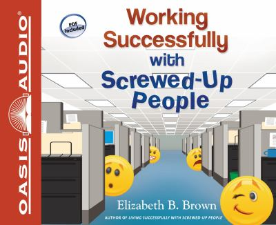 Working Successfully with Screwed-Up People 9781609815905