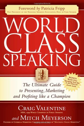 World Class Speaking: The Ultimate Guide to Presenting, Marketing and Profiting Like a Champion 9781600374739