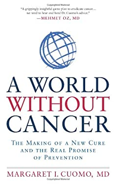 A World Without Cancer: The Making of a New Cure and the Real Promise of Prevention 9781609618858