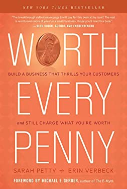 Worth Every Penny: Build a Business That Thrills Your Customers and Still Charge What You're Worth 9781608322770