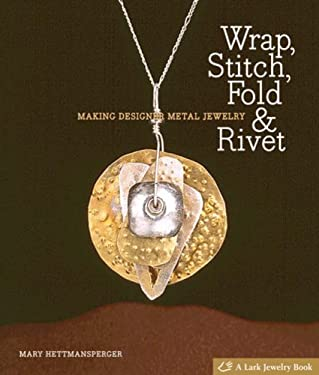 Wrap, Stitch, Fold & Rivet: Making Designer Metal Jewelry 9781600591259