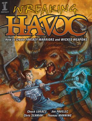 Wreaking Havoc: How to Create Fantasy Warriors and Wicked Weapons 9781600610004