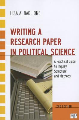 Writing a Research Paper in Political Science: A Practical Guide to Inquiry, Structure, and Methods 9781608719914