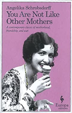 You Are Not Like Other Mothers: The Story of a Passionate Woman 9781609450755