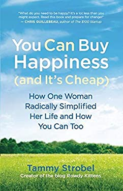 You Can Buy Happiness (and It's Cheap): How One Woman Radically Simplified Her Life and How You Can Too 9781608680832