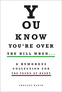 You Know You're Over the Hill When...: A Humorous Collection for the Young at Heart 9781606520253