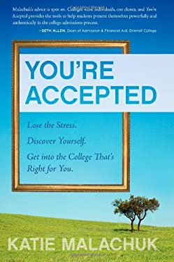 You're Accepted: Lose the Stress. Discover Yourself. Get Into the College That's Right for You. 9781607141242