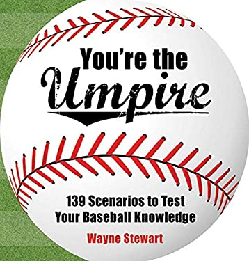 You're the Umpire: 139 Scenarios to Test Your Baseball Knowledge 9781602397934