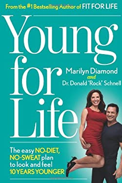 Young for Life: The Easy No-Diet, No-Sweat Plan to Look and Feel 15 Years Younger 9781609615420