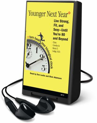 Younger Next Year: Live Strong, Fit, and Sexy--Until You're 80 and Beyond [With Earphones] 9781608127276