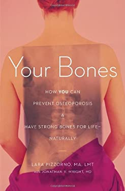 Your Bones: How You Can Prevent Osteoporosis & Have Strong Bones for Life Naturally 9781607660071