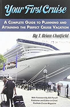 Your First Cruise: A Complete Guide to Planning and Attaining the Perfect Cruise Vacation 9781601381514