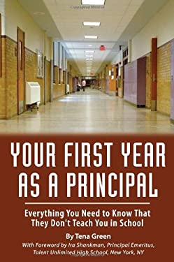 Your First Year as a Principal: Everything You Need to Know That They Don't Teach You in School 9781601382207