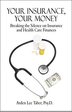 Your Insurance, Your Money: Breaking the Silence on Insurance and Health Care Finances 9781607038771