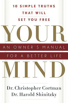 Your Mind: An Owner's Manual for a Better Life: 10 Simple Truths That Will Set You Free 9781601630803