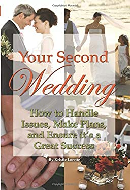 Your Second Wedding: How to Handle Issues, Make Plans, and Ensure It's a Great Success 9781601386298
