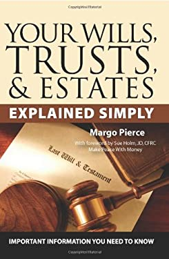 Your Wills, Trusts, & Estates Explained Simply: Important Information You Need to Know 9781601382030