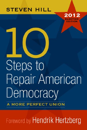 10 Steps to Repair American Democracy: A More Perfect Union-2012 Election Edition 9781612051925