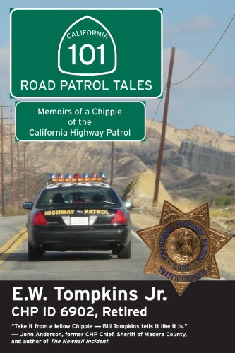 101 Road Patrol Tales: Memoirs of a Chippie of the California Highway Patrol 9781610350006