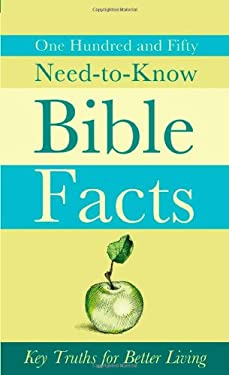 One Hundred and Fifty Need-To-Know Bible Facts: Key Truths for Better Living 9781616262136