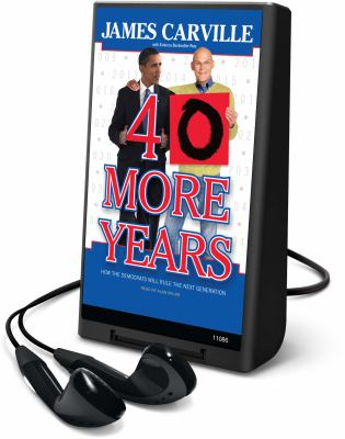 40 More Years: How the Democrats Will Rule the Next Generation [With Earbuds] 9781615745630