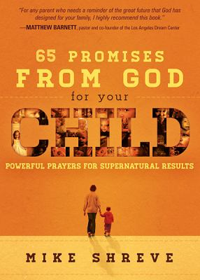 65 Promises from God for Your Child: Powerful Prayers for Supernatural Results 9781616389604