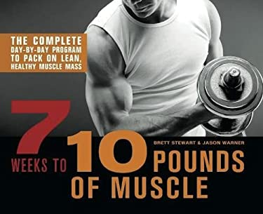 7 Weeks to 10 Pounds of Muscle: The Complete Day-By-Day Program to Pack on Lean, Healthy Muscle Mass 9781612431222