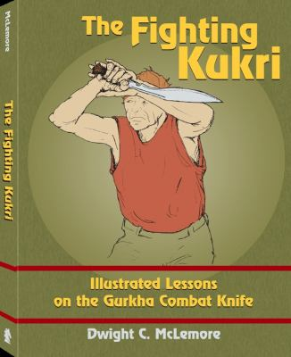 The Fighting Kukri: Illustrated Lessons on the Gurkha Combat Knife 9781610045728