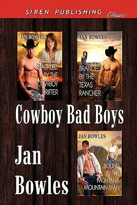 Cowboy Bad Boys [Shackled by the Cowboy Drifter: Branded by the Texas Rancher: Bound by the Montana Mountain Man] (Siren Publishing Classic) 9781610342759