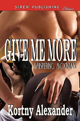 Give Me More [Whispering Mountain] (Siren Publishing Classic) 9781610343336
