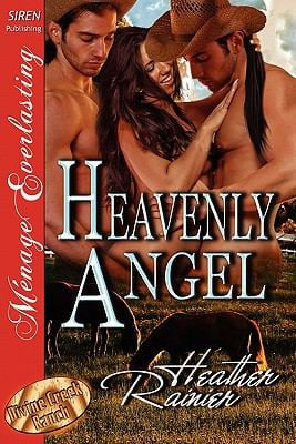 Heavenly Angel [Divine Creek Ranch 3] [The Heather Rainier Collection] (Siren Publishing Menage Everlasting) 9781610343794