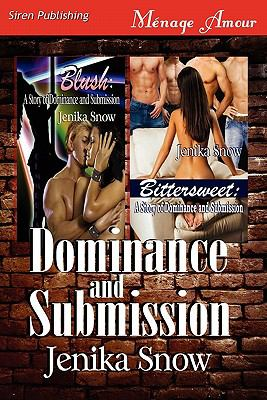 Dominance and Submission [Blush: A Story of Dominance and Submission: Bittersweet: A Story of Dominance and Submission] (Siren Publishing Menage Amour 9781610345736