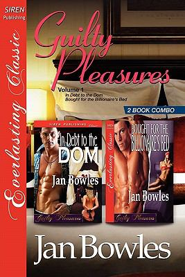 Guilty Pleasures, Volume 1 [In Debt to the Dom: Bought for the Billionaire's Bed] [The Jan Bowles Collection] (Siren Publishing Everlasting Classic) 9781610345811