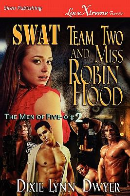 Swat Team Two and Miss Robin Hood [The Men of Five-0 #2] (Siren Publishing Lovextreme Forever) 9781610346955