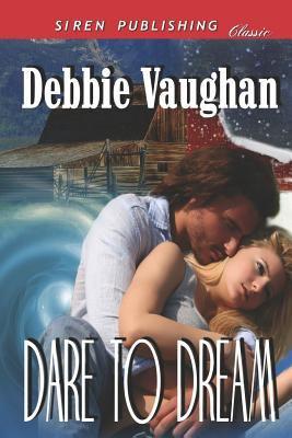 Dare to Dream (Siren Publishing Classic) 9781610349550