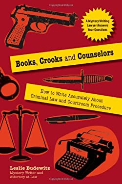 Books, Crooks and Counselors: How to Write Accurately about Criminal Law and Courtroom Procedure 9781610350198