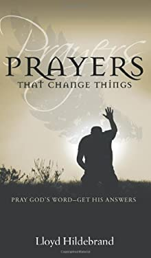 Prayers That Change Things: Pray God's Word-Get His Answers 9781610361057
