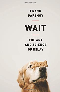 Wait: The Art and Science of Delay 9781610390040