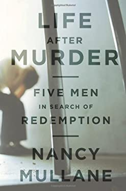 Life After Murder: Five Men in Search of Redemption 9781610390293