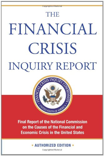 The Financial Crisis Inquiry Report: Final Report of the National Commission on the Causes of the Financial and Economic Crisis in the United States 9781610390415